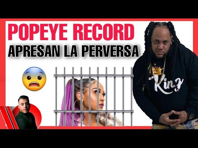 LA PERVERSA - Detalles de su Apresamiento  😱❌ Aclarado por Su manager Popeye Récord