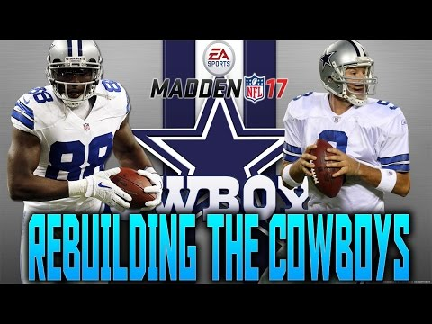 MADDEN 17 FRANCHISE: REBUILDING THE DALLAS COWBOYS!!!
