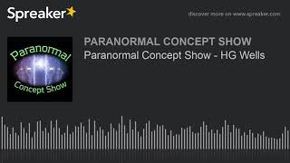 Paranormal Concept Show - HG Wells