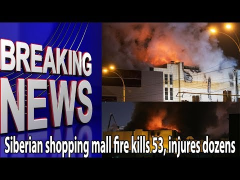 Siberian shopping mall fire kills 53, injures dozens || World News Radio