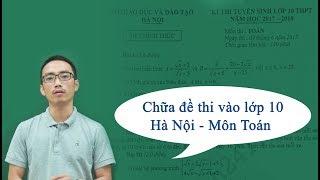 Chữa đề thi vào 10 môn Toán Hà Nội năm 2017 - 2018 - Thầy Nguyễn Cao Cường