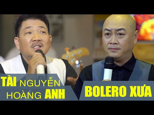 Tài Nguyễn Hoàng Anh - Tuyệt Đỉnh Song Ca Nhạc Vàng Bolero Hay Nhất   GIỌNG CA ĐỂ ĐỜI