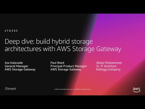 AWS re:Invent 2018: Deep Dive: Hybrid Cloud Storage Arch. w/Storage Gateway, + Kellogg's (STG305-R1)