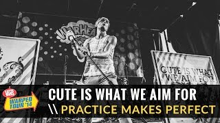 Cute Is What We Aim For Practice Makes Perfect Live 2014 Vans Warped Tour