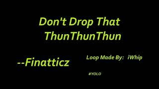 Repeat youtube video [5 Hour Loop] Don't Drop That Thun Thun Thun