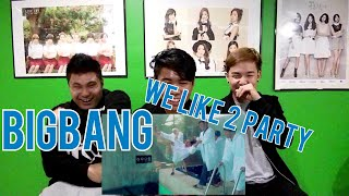 BIGBANG - WE LIKE 2 PARTY M/V REACTION (FUNNY FANBOYS)
