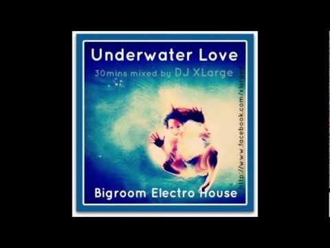 DJ XLarge - Underwater Love (Bigroom Electro Prog Vocal Mix 30mins)