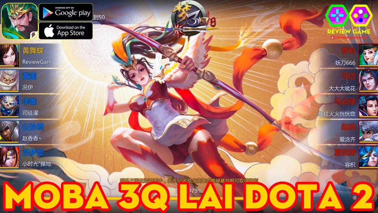 Game MOBA 3Q Phiên Bản Dota 2 Mobile Đầy Đủ Tướng Tam Quốc Map 100% Dota 2, Cách Tải Và FIX LAG OK