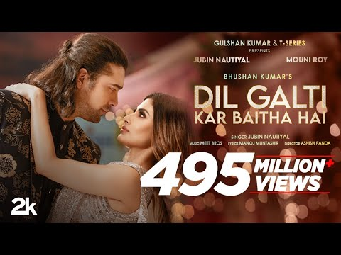 Dil Galti Kar Baitha Hai Song   Meet Bros Feat. Jubin Nautiyal   Mouni Roy   Manoj M   Bhushan Kumar