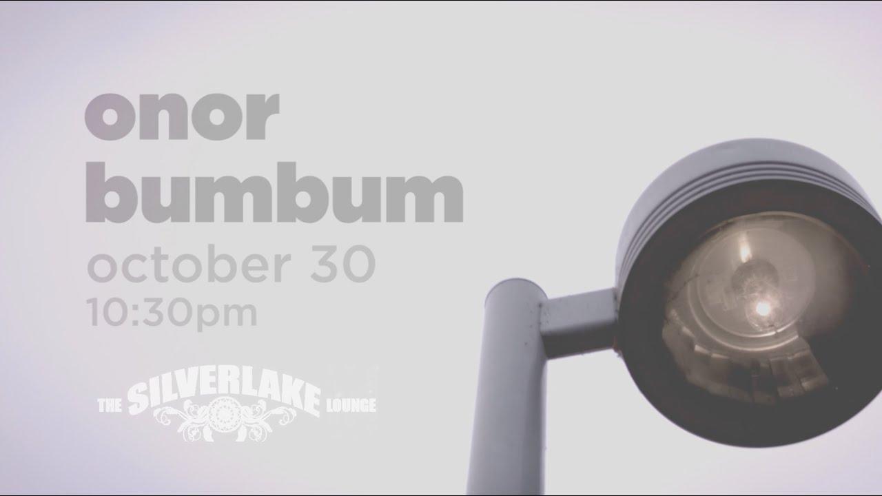 October 30 - Silverlake Lounge - Onor Bumbum Live