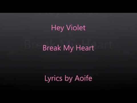 Hey Violet ~ Break My Heart Lyrics