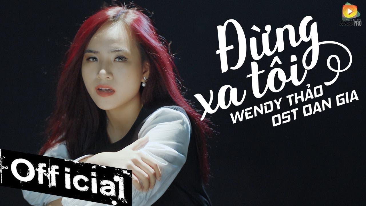 Đừng Xa Tôi (OST Oan Gia) - Wendy Thảo [MV Official] #1