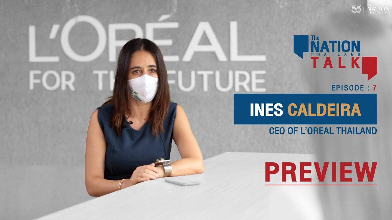 Ines Caldeira – CEO of L'Oréal Thailand, Laos, Cambodia \u0026 Myanmar | Nation Talk EP.7 (Preview)