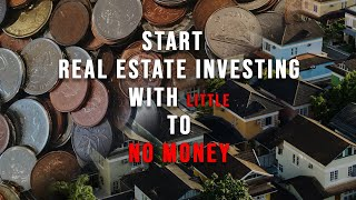 How To Get Started in Real Estate Investing With Little To No Money Down