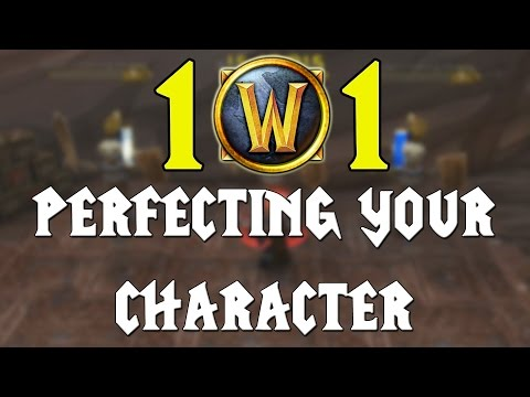 WoW 101 - Perfecting Your Character