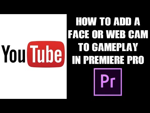 Premiere Pro: How To Add A Face / Web Cam To Your Gamplay Videos & Sync The Audio
