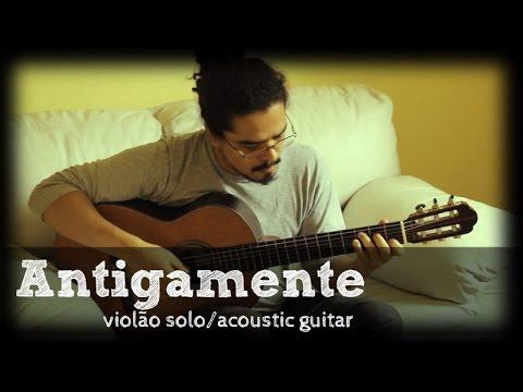 ANTIGAMENTE (Danilo Oliveira) Violão Solo - Solo Acoustic Guitar