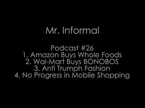 Podcast #26 - Amazon-Whole Foods,Wal-mart-BONOBOS,Anti Trumph Fashion,No Progress in Mobile Shopping