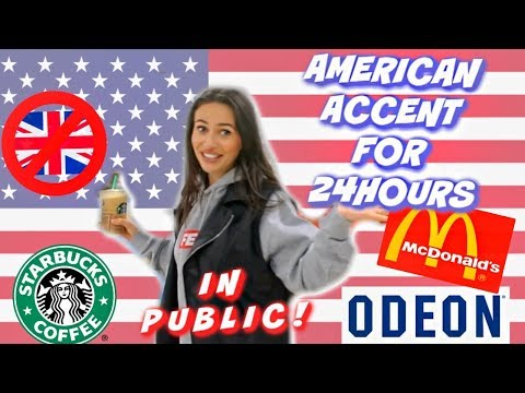 I only SPOKE in an AMERICAN ACCENT for 24 HOURS!! *in public*