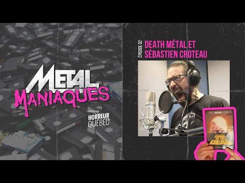 [Métal Maniaques] Death Métal et Sébastien Croteau
