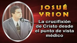 Video La crucifixión de Cristo desde el punto de vista médico - Josué Yrion download MP3, 3GP, MP4, WEBM, AVI, FLV Juni 2018