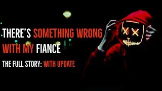 ''There's Something Wrong with my Fiancé'' | FULL STORY WITH NEW UPDATE