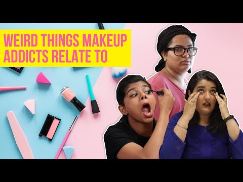 Weird Things All Makeup Addicts Can Relate To