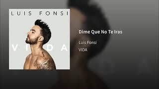 06. Dime Que No Te Iras - Luis Fonsi [Album: VIDA] (Audio Oficial)