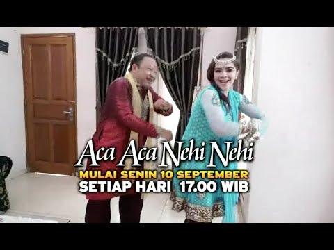 Aca Aca Nehi Nehi - Mulai 10 September 2018 Pkl. 17.00 WIB