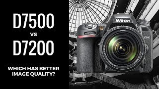 Nikon D7500 Vs Nikon D7200 - Does The D7500 Have Better Image Quality Than The D