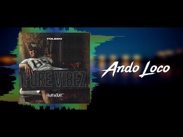 Toledo - Ando Loco (Pure Vibez) 2019