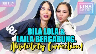 Bila Lola & Laila Bergabung, Absolutely Correction! | LimaLeTop!
