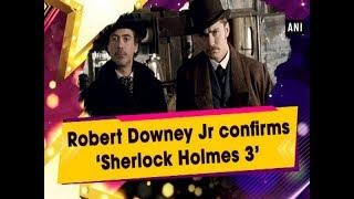 Baixar Robert Downey Jr confirms 'Sherlock Holmes 3' - Hollywood News