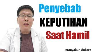 PENYEBAB KEPUTIHAN SAAT HAMIL - TANYAKAN DOKTER - dr. Jeffry Kristiawan