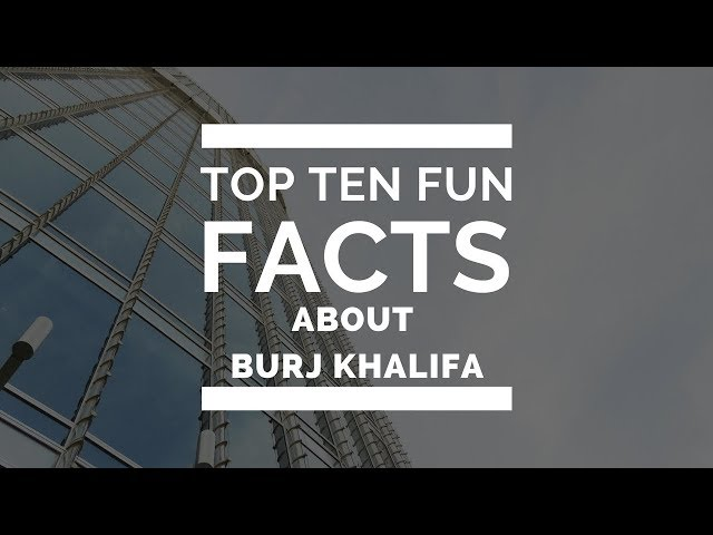 Top 10 Fun Facts about Burj Khalifa Everyone Should Know.