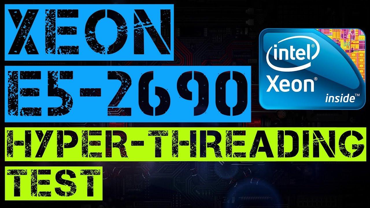 XEON E5-2690 Hyper-Threading Test - YouTube