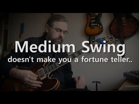 Medium swing doesn't make you a fortune teller - Jazz Guitar Solo