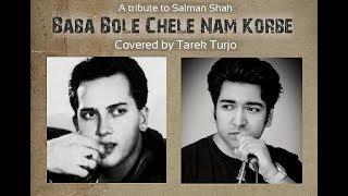 BABA BOLE CHELE NAM KORBE | TRIBUTE TO SALMAN SHAH | COVER SONG | TAREK TURJO