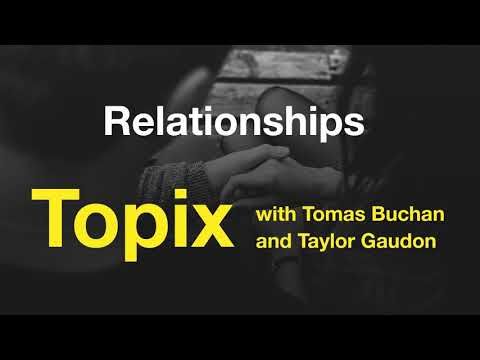 Topix EP 2: Relationships