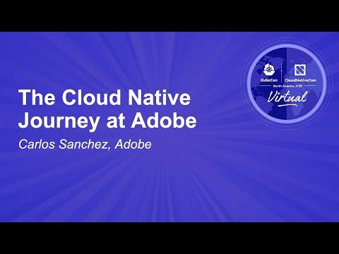 The Cloud Native Journey at Adobe - Carlos Sanchez, Adobe