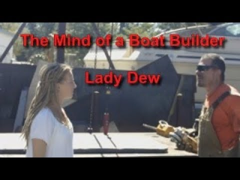 The Mind of a Boat Builder - Lady Dew