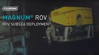 Magnum ROV Subsea Deployment | Oceaneering