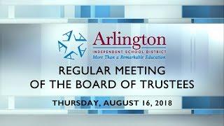 2018 08 16 Arlington ISD Regular Meeting Of The Board Of Trustees