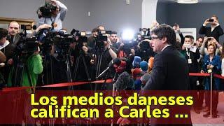 Los medios daneses califican a Carles Puigdemont de