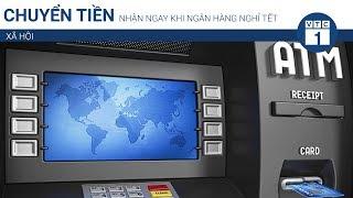 Chuyển tiền nhận ngay khi ngân hàng nghỉ Tết | VTC1