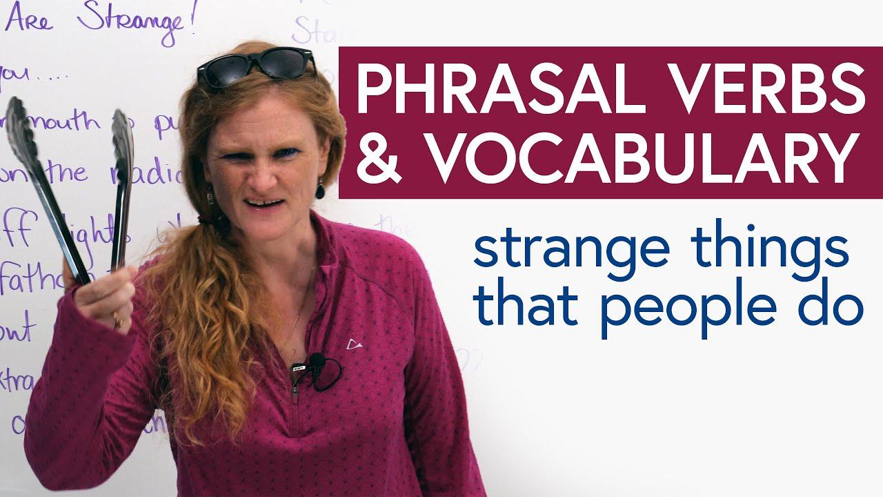 English Vocabulary & Phrasal Verbs for strange things we do