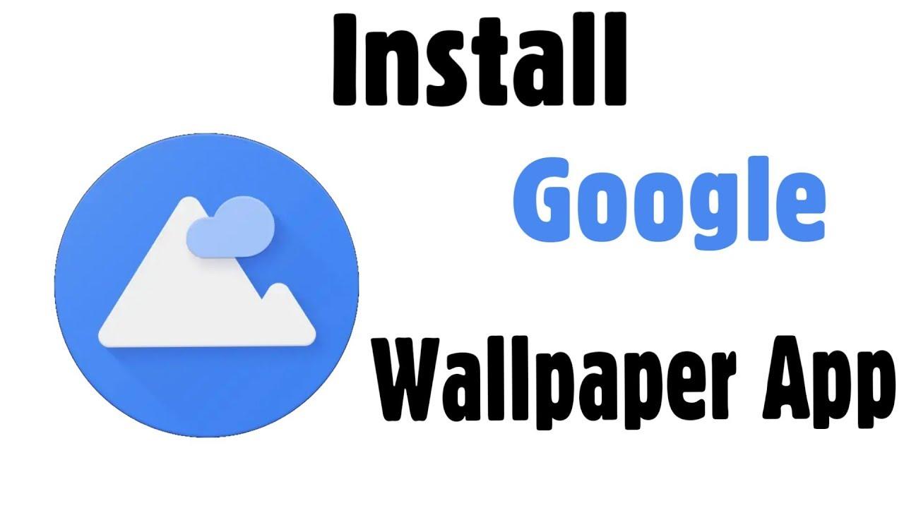 Install Google Wallpaper App In Android