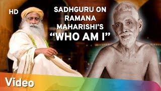 "Sadhguru on Ramana Maharishi's ""Who Am I"" - Sadhguru - Spiritual Life"