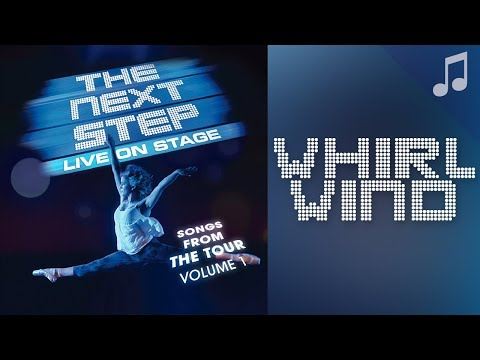 """""""Whirlwind"""" - Songs from The Next Step"""