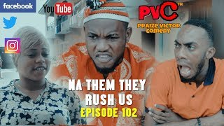 NA THEM THEY RUSH US (episode 102) (PRAIZE VICTOR COMEDY)